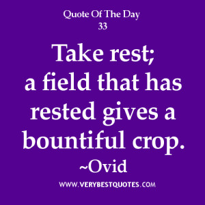 take-rest-quotes-Take-rest-a-field-that-has-rested-gives-a-bountiful-crop.-Ovid