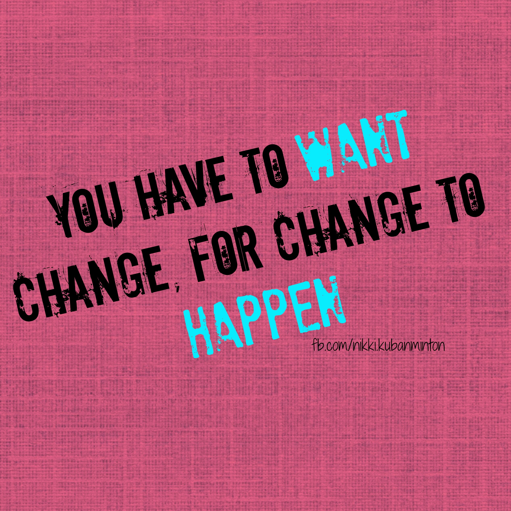 Want Change Quote Nikki Kuban Minton